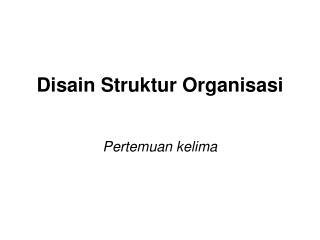 Disain Struktur Organisasi