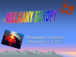Przygotowała : Katarzyna Płonowska kl II e  (2011 r)