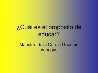 ¿Cuál es el propósito de educar?