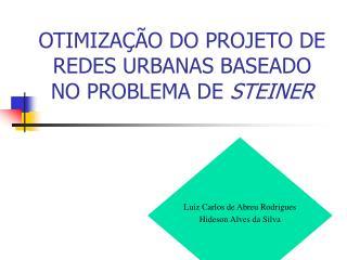 OTIMIZAÇÃO DO PROJETO DE REDES URBANAS BASEADO NO PROBLEMA DE  STEINER
