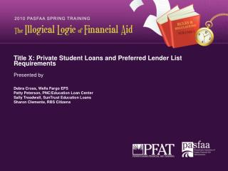 Title X: Private Student Loans and Preferred Lender List Requirements  Presented by   Debra Cross, Wells Fargo EFS  Patt