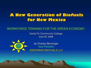 by Charles Bensinger Vice President EDDORADO BIOFUELS LLC