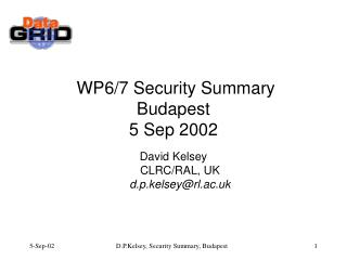 WP6/7 Security Summary Budapest 5 Sep 2002