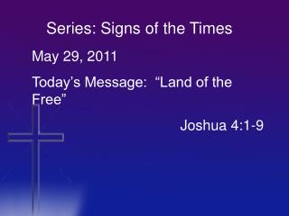 "May 29, 2011 Today's Message:  ""Land of the Free"" 					 Joshua 4:1-9"