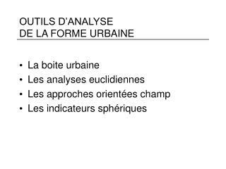 OUTILS D'ANALYSE  DE LA FORME URBAINE