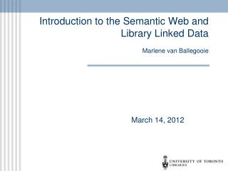 Introduction to the Semantic Web and Library Linked Data Marlene van Ballegooie