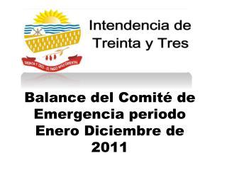 Balance del Comité de Emergencia periodo Enero Diciembre de   2011