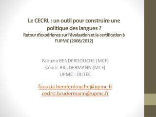 Faouzia BENDERDOUCHE (MCF)   Cédric BRUDERMANN (MCF) UPMC - DILTEC faouzia.benderdouche@upmc.fr