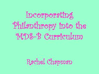 Incorporating Philanthropy into the MDS-B Curriculum
