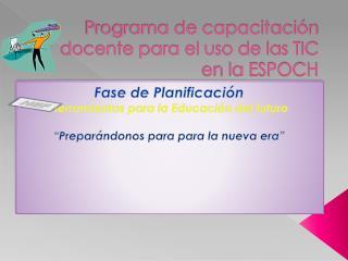 Programa de capacitación docente para el uso de las TIC en la ESPOCH