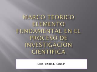 Marco teórico ELEMENTO FUNDAMENTAL EN EL PROCESO DE Investigación científica