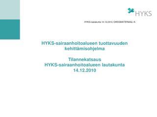 HYKS-lautakunta 14.12.2010, OHEISMATERIAALI A    HYKS-sairaanhoitoalueen tuottavuuden kehitt misohjelma  Tilannekatsaus