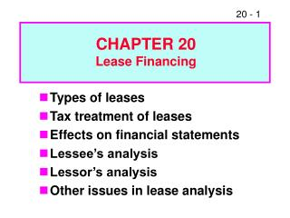 Types of leases Tax treatment of leases Effects on financial statements Lessee s analysis Lessor s analysis Other issues