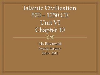 Islamic Civilization 570 – 1250 CE Unit VI Chapter 10