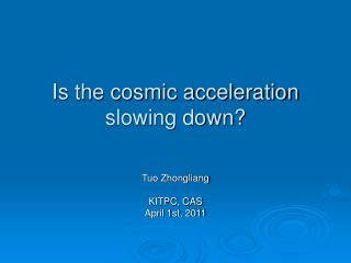 Is the cosmic acceleration slowing down?