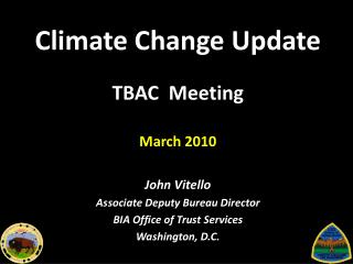 Climate Change Update TBAC  Meeting March 2010 John Vitello Associate Deputy Bureau Director