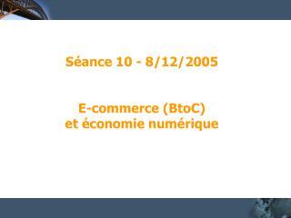Séance 10 - 8/12/2005 E-commerce (BtoC)  et économie numérique