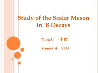 Study of the Scalar Meson  in  B Decays