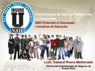 Lcdo. Edward Rivera Maldonado Oficina del Comisionado de Seguros de Puerto Rico