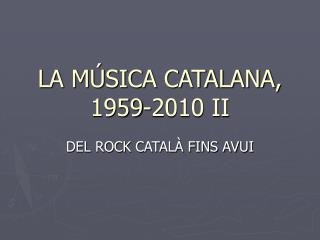 LA MÚSICA CATALANA, 1959-2010 II