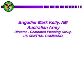 Brigadier Mark Kelly, AM  Australian Army Director - Combined Planning Group US CENTRAL COMMAND