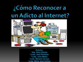¿Cómo Reconocer a  un  Adicto al  Internet?