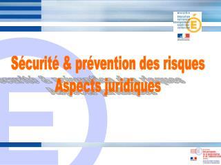 Sécurité & prévention des risques Aspects juridiques