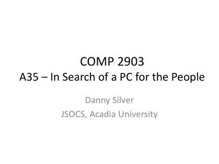 COMP 2903 A35 – In Search of a PC for the People