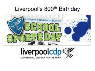 Liverpool's 800 th  Birthday