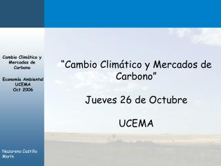 """""""Cambio Climático y Mercados de Carbono"""" Jueves 26 de Octubre UCEMA"""
