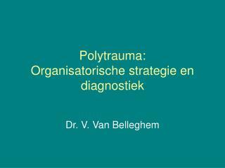 Polytrauma: Organisatorische strategie en diagnostiek