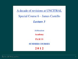 A decade of revisions at UNCITRAL Special Course 6 – James Castello Lecture 3 Arbitration Academy