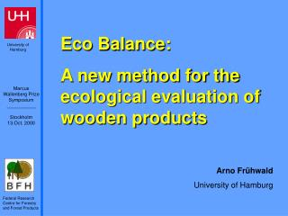 Eco Balance: A new method for the ecological evaluation of wooden products Arno Frühwald