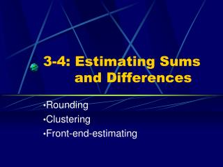 3-4: Estimating Sums      and Differences