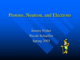 Protons, Neutron, and Electrons