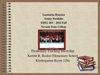 Elementary Teaching Internship Kermit R. Booker Elementary School Kindergarten Room 129a