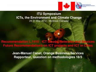 ITU Symposium  ICTs, the Environment and Climate Change 29-31 May 2012 - Montreal (Canada)