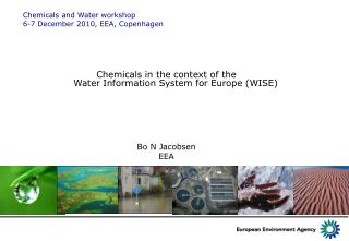 Chemicals in the context of the  Water Information System for Europe (WISE) Bo N Jacobsen EEA