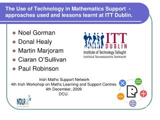 The Use of Technology in Mathematics Support  - approaches used and lessons learnt at ITT Dublin.