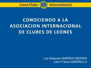 CONOCIENDO A LA ASOCIACION INTERNACIONAL  DE CLUBES DE LEONES