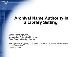 Archival Name Authority in a Library Setting Susan Hamburger, Ph.D.