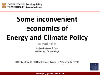 Some inconvenient economics of  Energy and Climate Policy Michael Pollitt Judge Business School