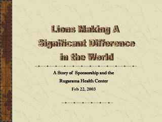 Lions Making A  Significant Difference  in the World