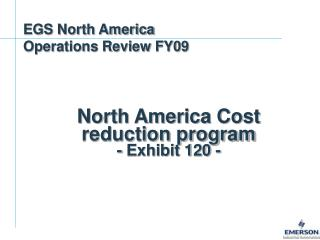 North America Cost reduction program - Exhibit 120 -