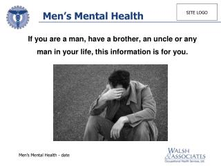 If you are a man, have a brother, an uncle or any  man in your life, this information is for you.