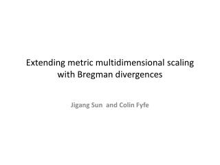 Extending metric multidimensional scaling  with Bregman divergences
