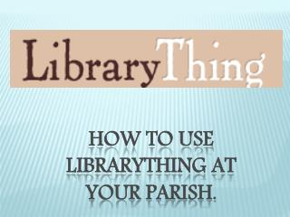 How to use  librarything  at your parish.