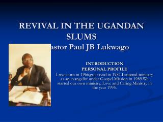 REVIVAL IN THE UGANDAN SLUMS By Pastor Paul JB Lukwago
