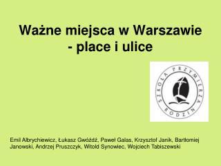 Wa ż ne miejsca w Warszawie - place i ulice