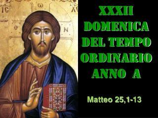 XXXII DOMENICA DEL TEMPO ORDINARIO ANNO  a